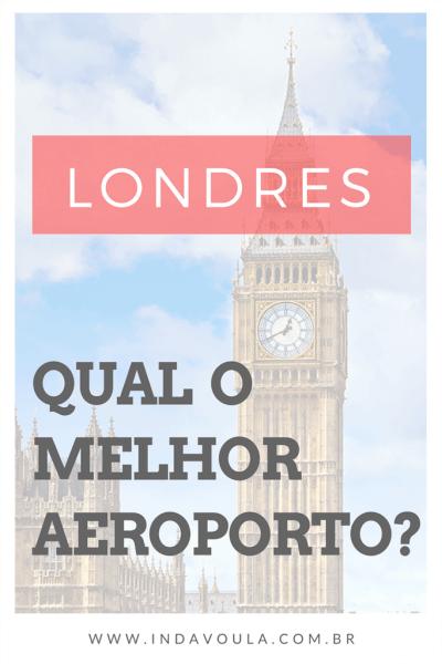 Aeroportos de Londres – Qual o melhor aeroporto para chegar?