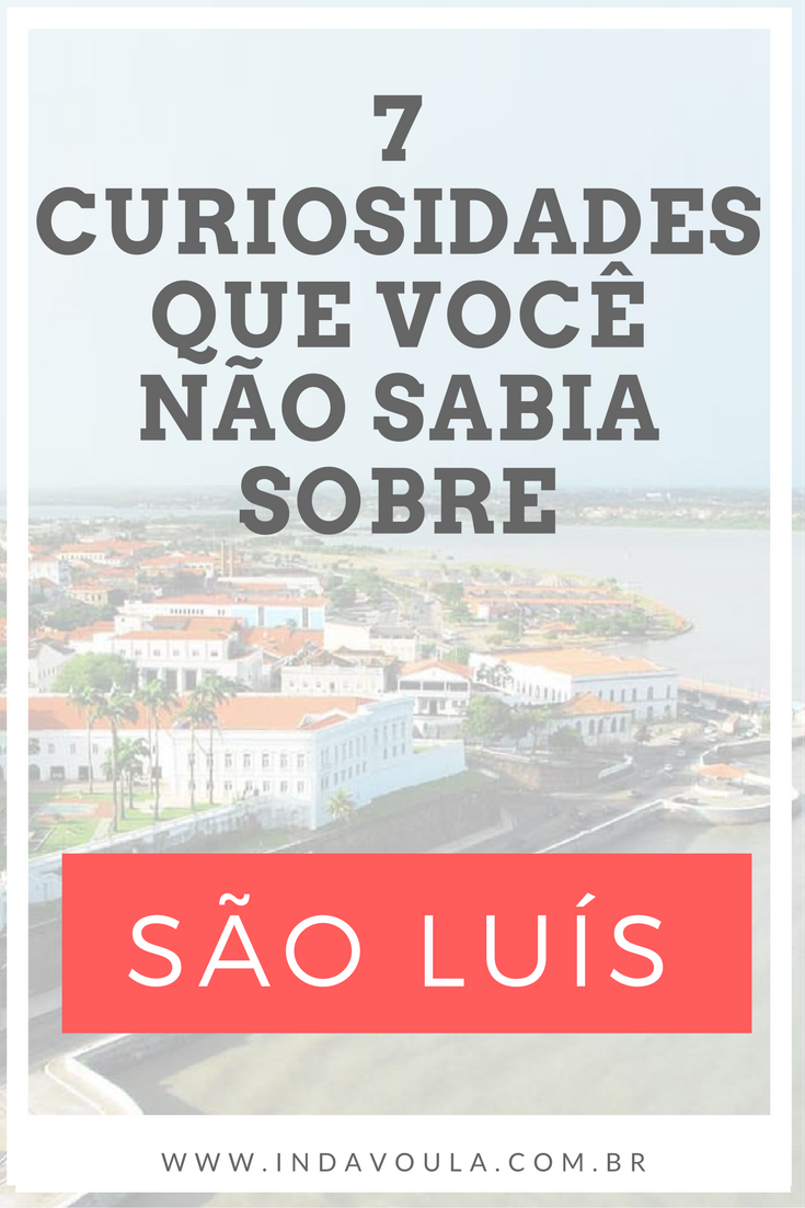 Curiosidades que talvez você não saiba sobre São Luís