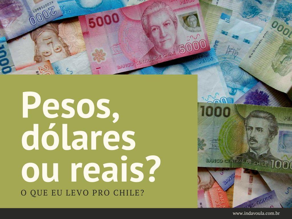 Qual moeda levar para o Chile: dólar, real ou peso?
