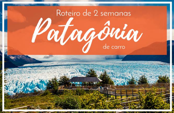 Roteiro na Patagônia de carro – 10 dias entre Chile e Argentina